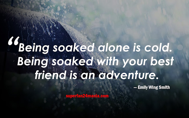 Being soaked alone is cold. Being soaked with your best friend is an adventure.