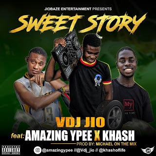 [Music] Vdj Jio Ft. Amazing Ypee x Khash – Sweet Story