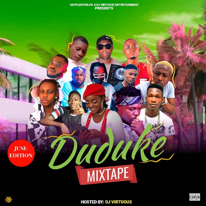 [Mixtape] Sayflexxyblog x  Superstar DJ Virtuous - Duduke Mixtape (June Edition)