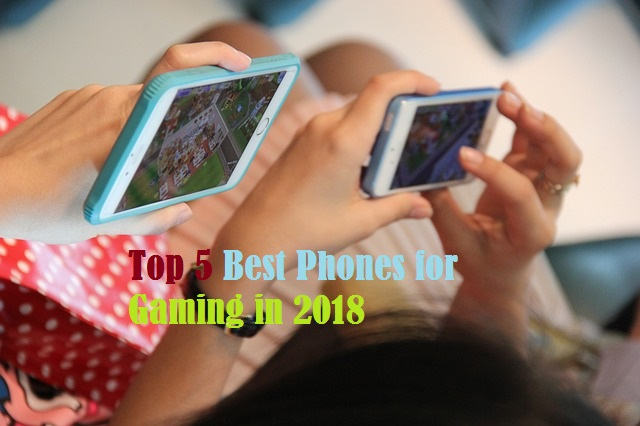 Top 5 Best Phones for Gaming in 2018