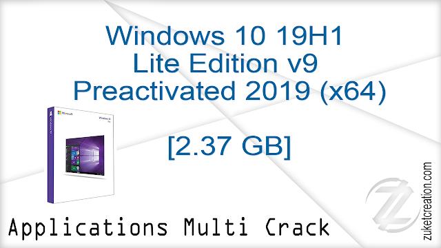 Windows 10 19H1 Lite Edition v9 Preactivated 2019 (x64)  |  2.34 GB