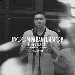 Baixar Música Gospel Incomparável Amor Acústico (Playback) - Gabriel Brito Mp3
