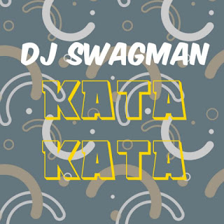MUSIC: Dj Swagman – Kata Kata