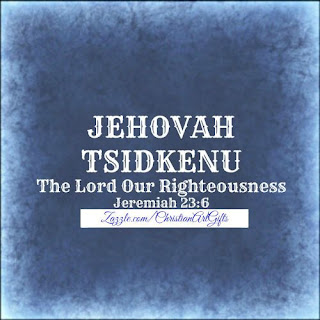 Jehovah Tsidkenu from Jeremiah 23:6 which is The Lord Our Righteousness.