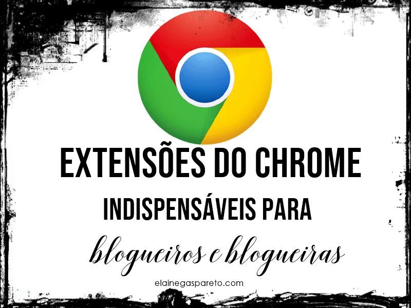 6 extensões do Chrome indispensáveis para blogueiros