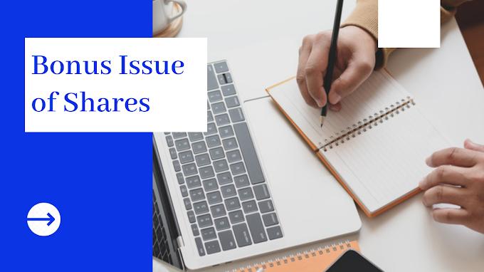 Bonus Issue Of Shares: Explain in details