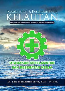Buku Keselamatan Dan Kesehatan Buku Keselamatan Dan Kesehatan Kerja Kelautan: (Kajian Keselamatan Dan Kesehatan Kerja Sektor Maritim)