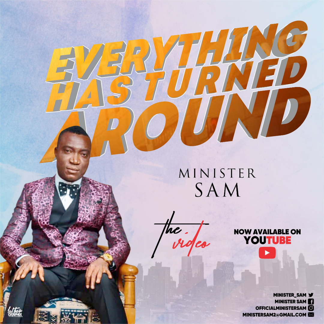 """Download Music + Video: Minister Sam Releases """"Everything Has Turned Around"""" Official Video 