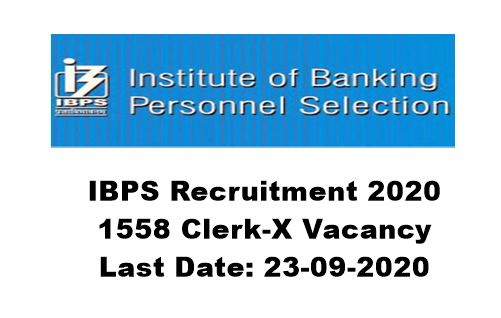 IBPS Recruitment 2020 : Apply Online For 1558 Clerk-X Vacancy. Last Date: 23-09-2020