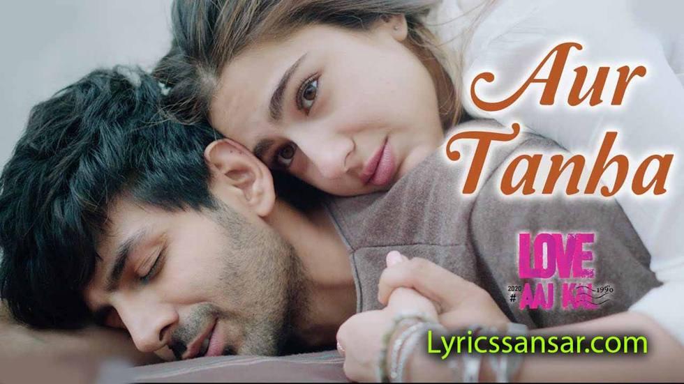 Aur Tanha Lyrics, Aur Tanha song, Love Aaj Kal, Kartik Aaryan, Sara Ali Khan,