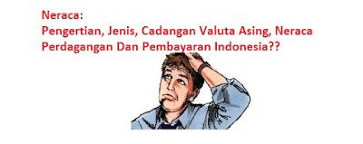 Pengertian, Jenis, Cadangan Valuta Asing, Neraca Perdagangan Dan Pembayaran Indonesia