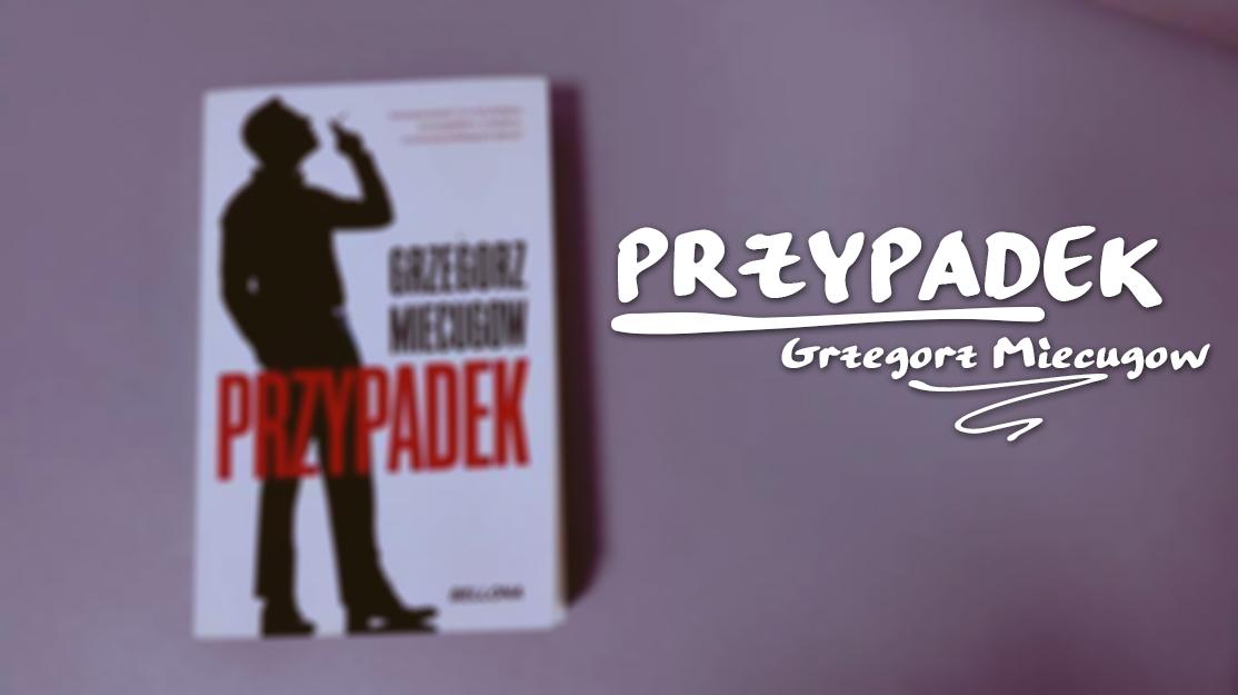 Grzegorz Miecugow - Przypadek