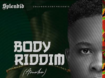 Splendid - Body Riddim(Amaka)