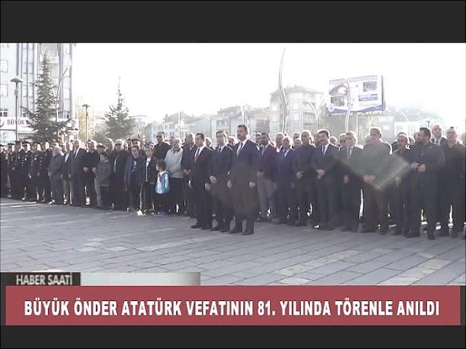 Türkiye Cumhuriyeti'nin kurucusu Gazi Mustafa Kemal Atatürk'ün ebediyete intikalinin 81. yıl dönümü dolayısıyla Tokat'ın Turhal ilçesinde tören düzenlendi.