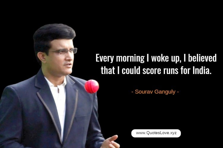 Cricket Quotes By Cricketer - Sourav Gangualy