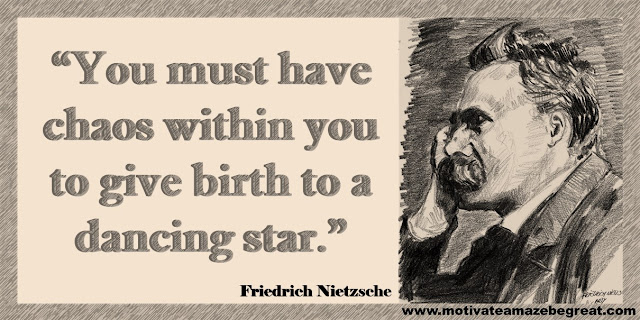 "One of our list of the best 30 Friedrich Nietzsche Inspirational Quotes About Life: ""You must have chaos within you to give birth to a dancing star."" ― Friedrich Nietzsche"