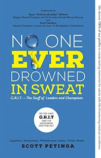 No One Ever Drowned in Sweat: G.R.I.T. - The Stuff of Leaders and Champions - a Success and Happiness New Release by Scott Petinga