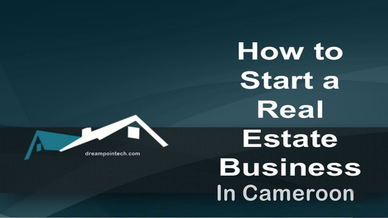 How To Start A Real Estate Business In Cameroon