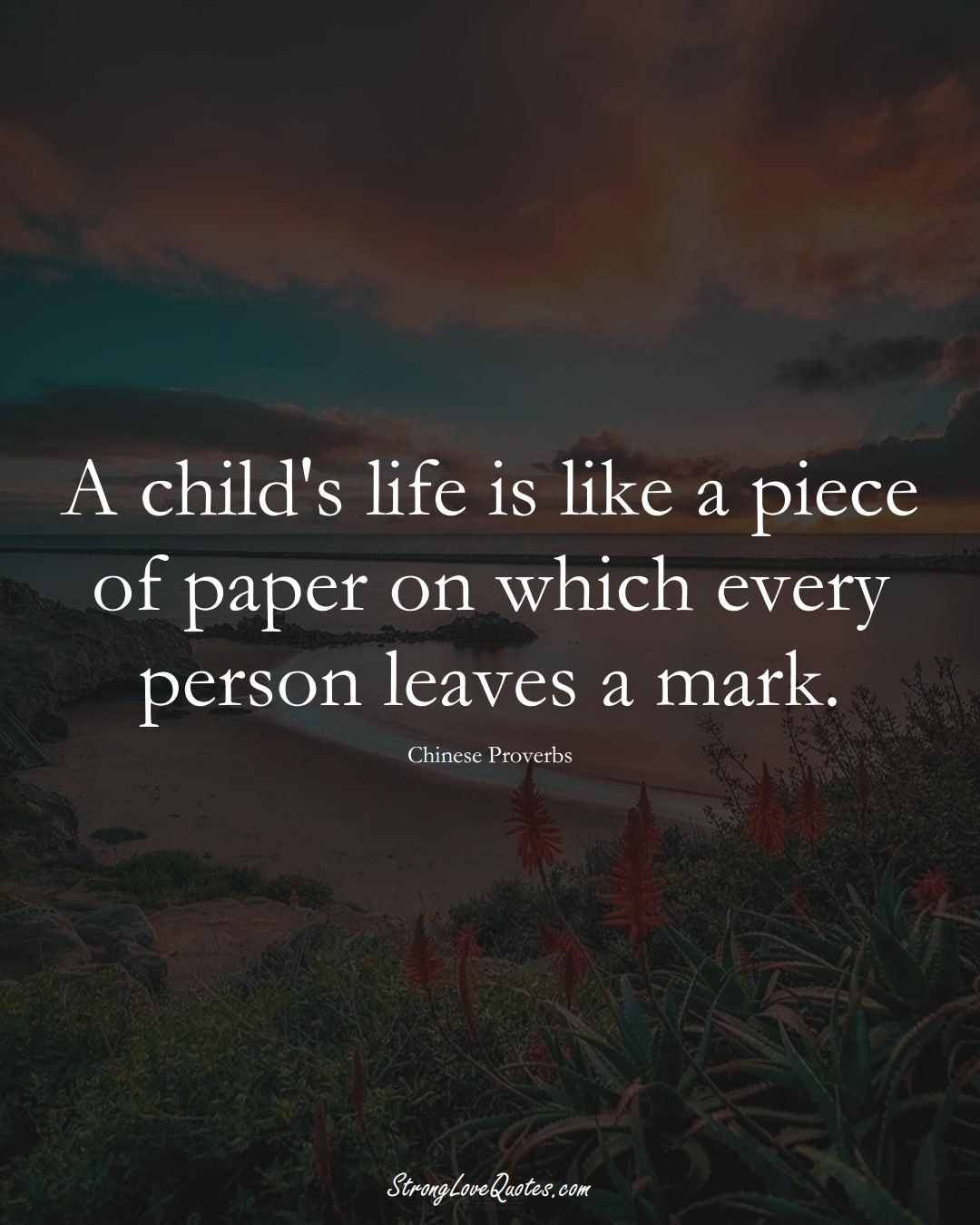 A child's life is like a piece of paper on which every person leaves a mark. (Chinese Sayings);  #AsianSayings