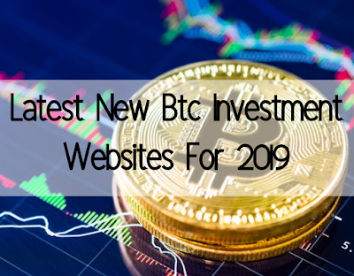 Latest New Btc Investment Websites For 2019