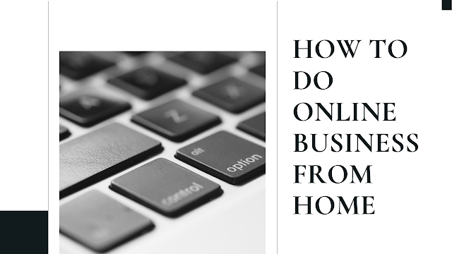 How to do Online Business from Home