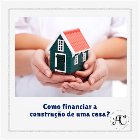 Como financiar a construção de uma casa?