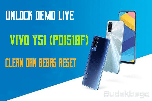 Unlock Demo Live VIVO Y51 (PD1510F) Clean dan Bebas Reset