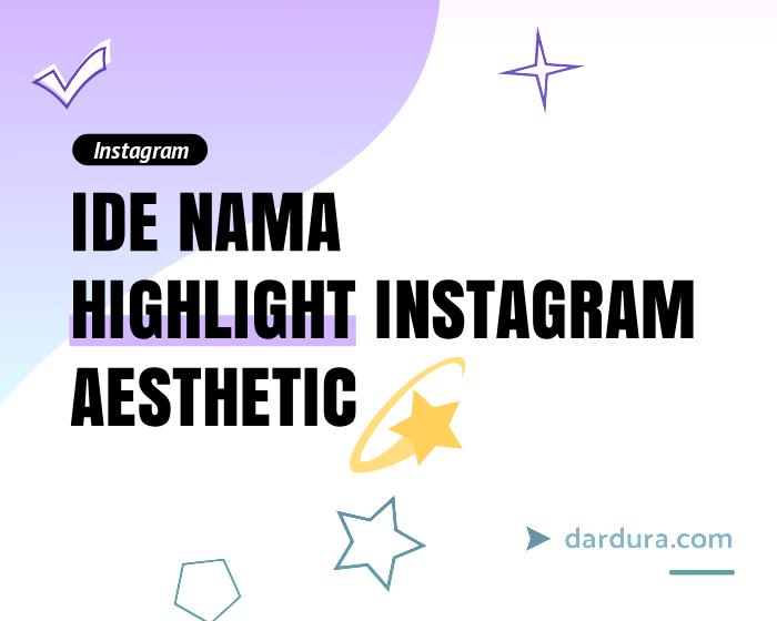 Nama Highlight Instagram Yang Aesthetic Dardura