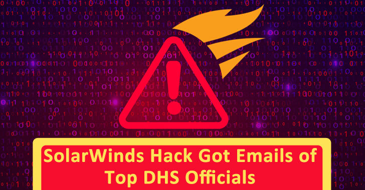 SolarWinds Hackers Accessed Emails of US Department of Homeland Security (DHS) Officials