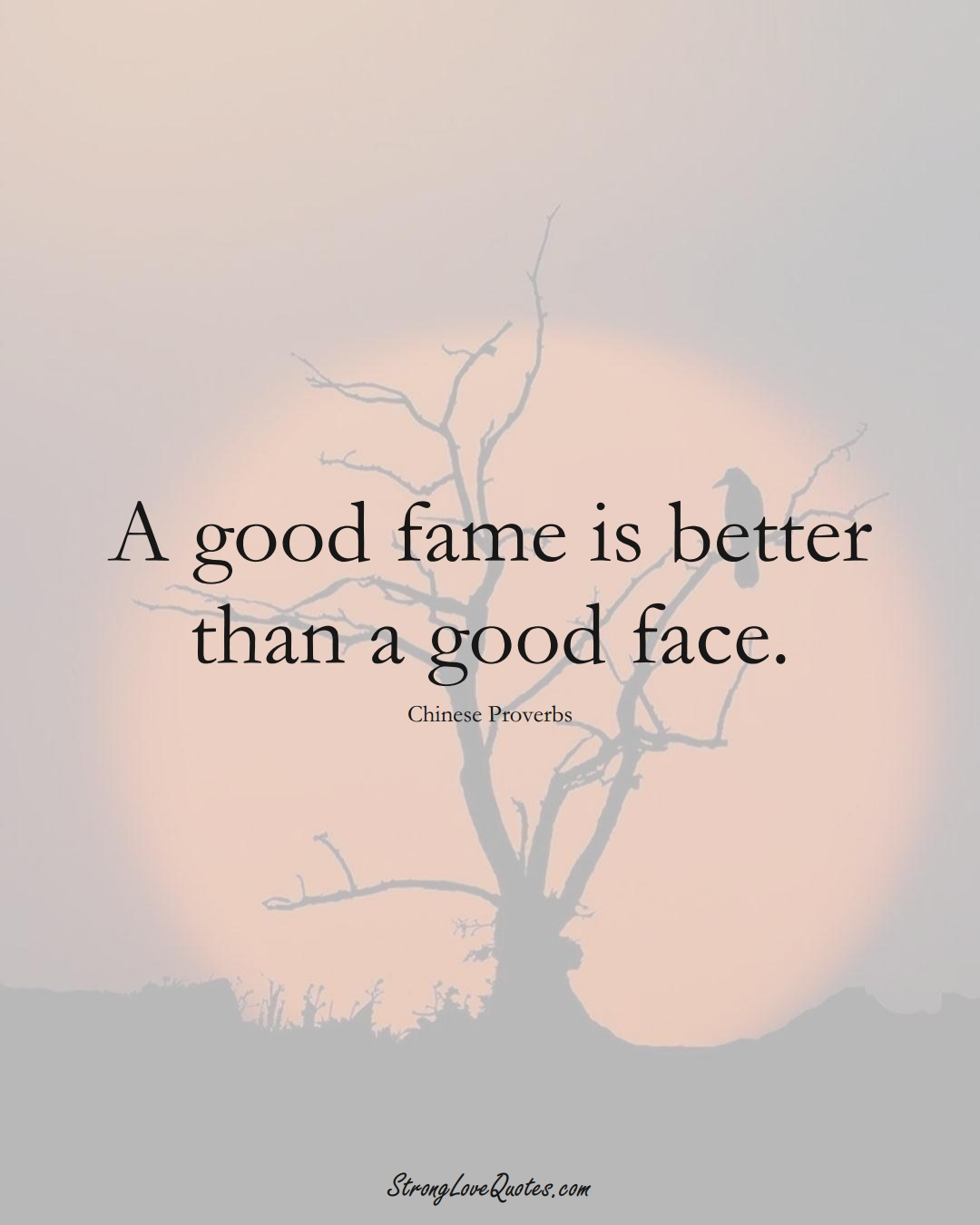 A good fame is better than a good face. (Chinese Sayings);  #AsianSayings