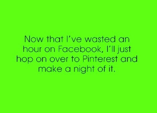 Now that I've wasted an hour on Facebook, I'll hop on over to Pinterest #funnyquotes