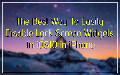 The Best Way To Easily Disable Lock Screen Widgets In iOS10 in iPhone