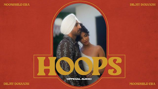 Hoops Lyrics – Diljit Dosanjh   MoonChild Era