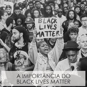 COMPORTAMENTO | A importância do movimento Black Lives Matter.