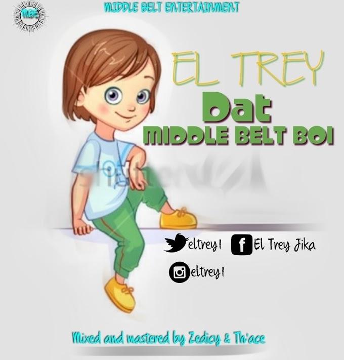 [Music] El Trey: That Middle Belt Boy Mp3 Download