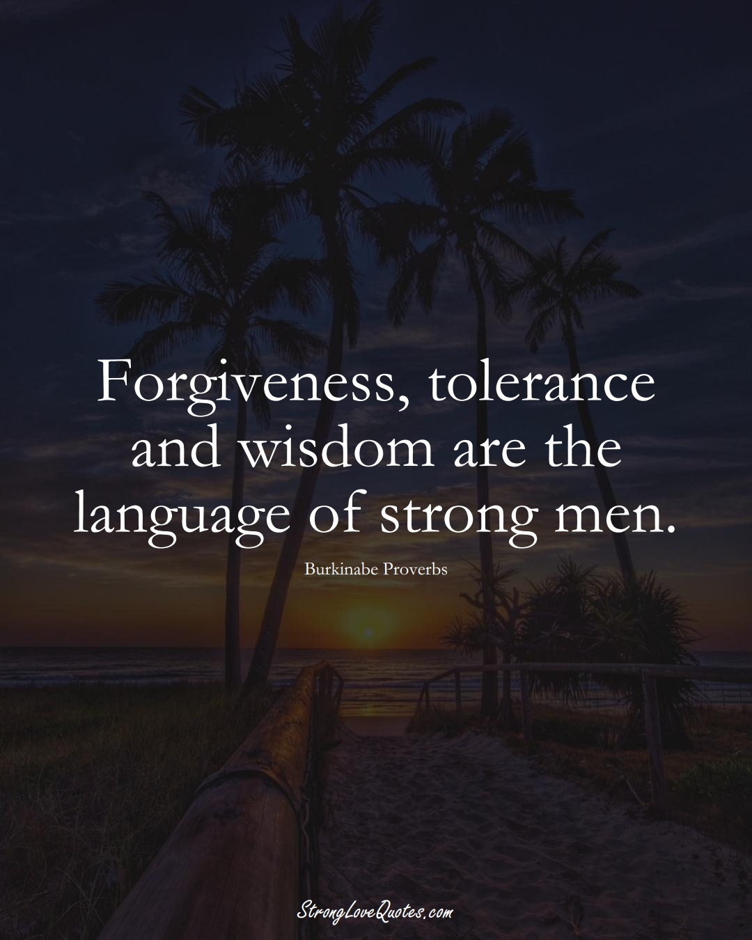 Forgiveness, tolerance and wisdom are the language of strong men. (Burkinabe Sayings);  #AfricanSayings