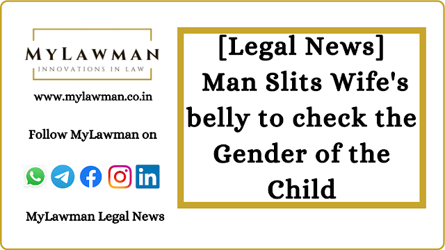 [Legal News] Man Slits Wife's belly to check the Gender of the Child