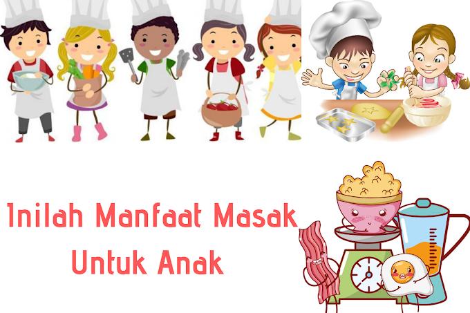 Manfaat Masak Untuk Anak