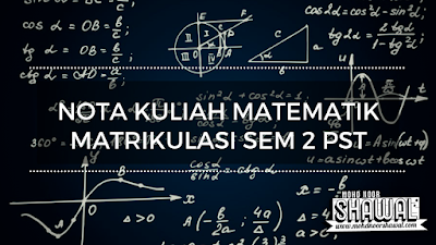 Nota Kuliah Matematik Matrikulasi Sem 2 PST
