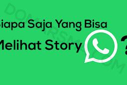 Siapa Saja Yang Bisa Melihat Status atau Story WA Saya