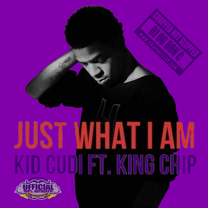Kid Cudi Ft. King Chip - Just What I Am ( Chop up Not Slop ...