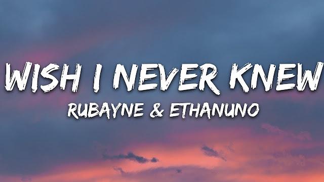 Rubayne & EthanUno - Wish I Never Knew (Lyrics)