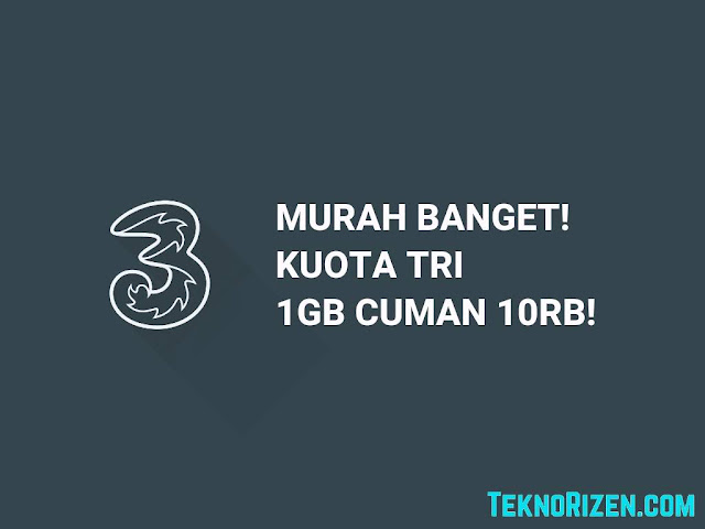 Baru! Kuota Tri 1GB Sebulan Cuman Rp 10.000 (2019)