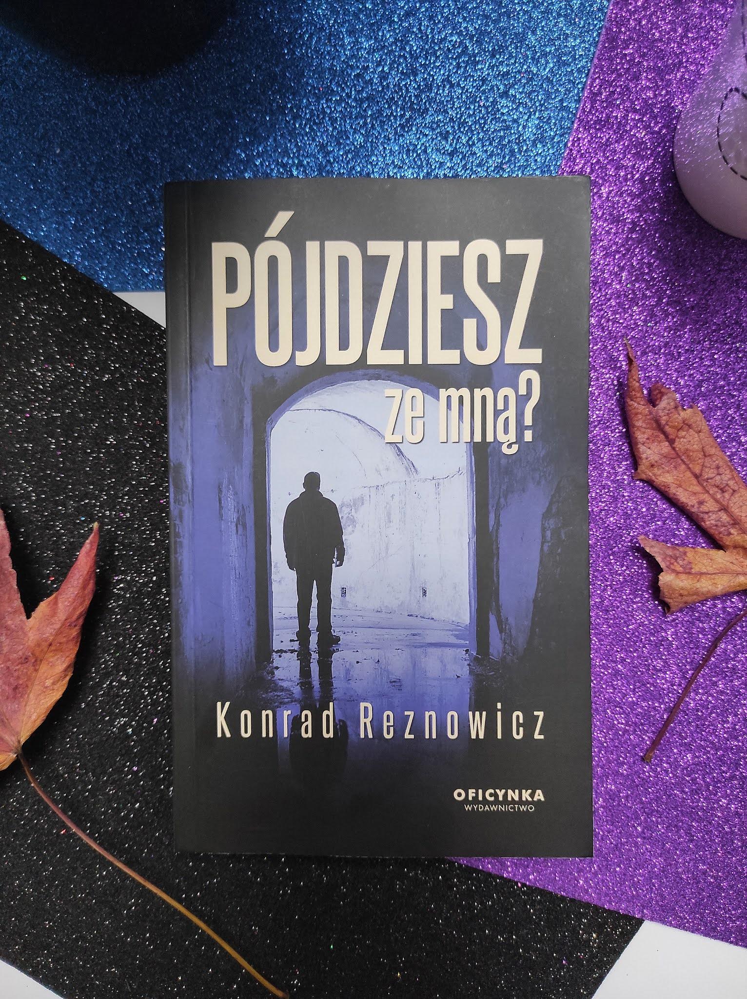"""""""Pójdziesz ze mną?"""" Konrad Reznowicz"""