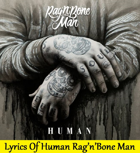 Lyrics Of Human Rag'n'Bone Man