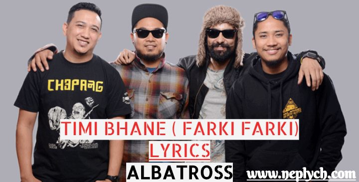 Timi Bhane Lyrics - Albatross, Farki Farki lyrics
