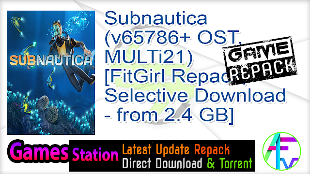 Subnautica (v65786+ OST, MULTi21) [FitGirl Repack, Selective Download – from 2.4 GB]