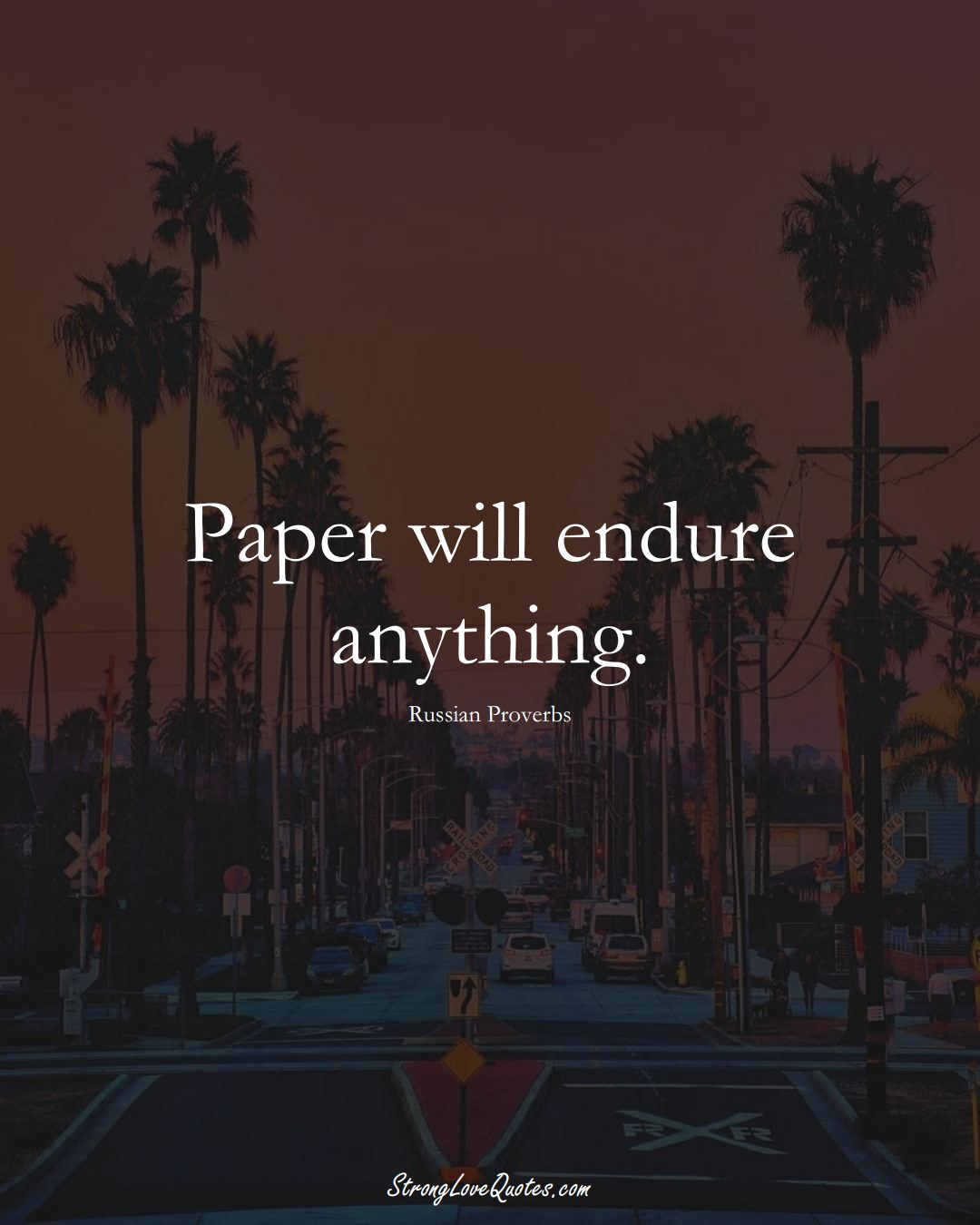 Paper will endure anything. (Russian Sayings);  #AsianSayings