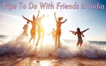Trips To Do With Friends in India