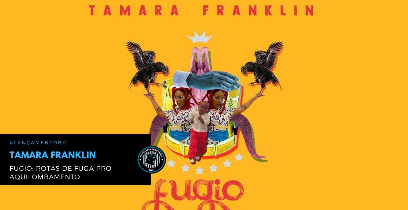 A mineira Tamara Franklin lança Fugio: 'Rotas de Fuga pro Aquilombamento'
